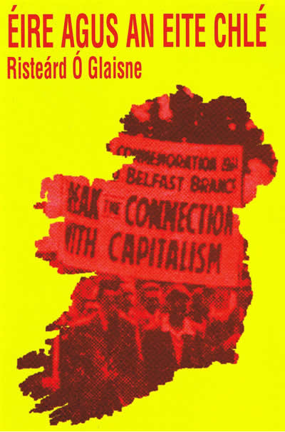 Éire agus an Eite Chlé Risteard Ó Glaisne Ireland and the Left Wing Workers Unions Capitalism Socialism Republicanism
